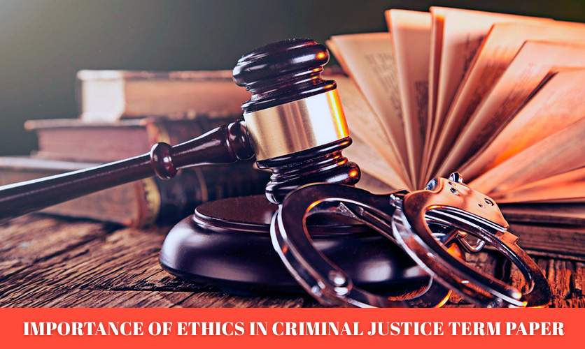 Importance-of-Ethics-in-Criminal-Justice-Term-Paper