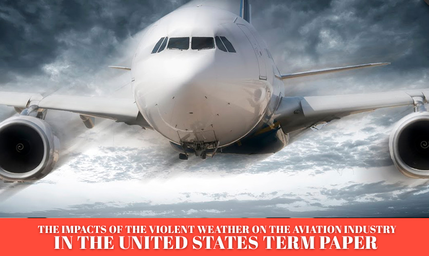 The-Impacts-of-the-Violent-Weather-on-the-Aviation-Industry-in-the-United-States-Term-Paper
