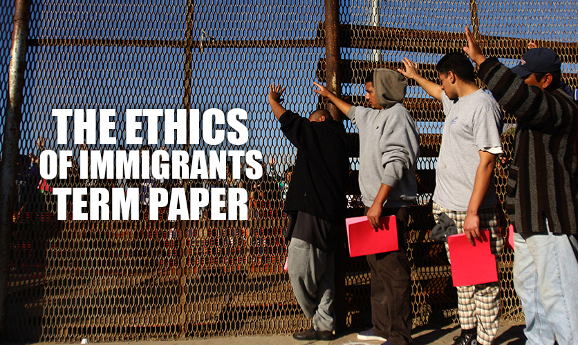The-Ethics-of-Immigrants-Term-Paper