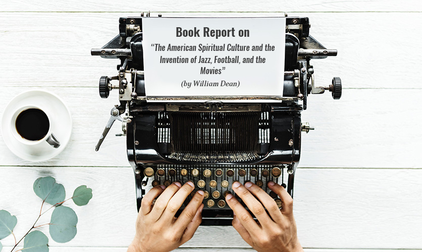 Book-Report-on-The-American-Spiritual-Culture-and-the-Invention-of-Jazz-Football,-and-the-Movies